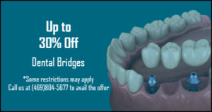 Up to 30% off on Dental Bridges Offer from Dentist in Garland, TX
